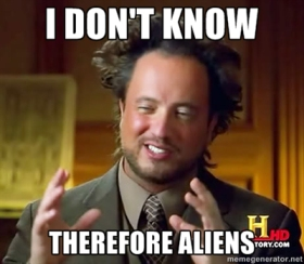 i-dont-know-therefore-aliens